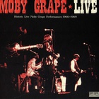 Moby Grape - Live (Historic Live Moby Grape Performances 1966-1969)
