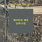 Death Cab For Cutie - When We Drive (Remixes)