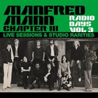 Manfred Mann - Radio Days, Vol. 3: Manfred Mann Chapter Three (Live Sessions & Studio Rarities)