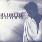 Alejandro Sanz - Si Tú Me Miras