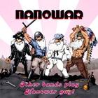 Nanowar Of Steel - Other Bands Play Nanowar Gay!