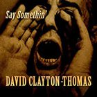 David Clayton-Thomas - Say Something