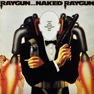 Raygun... Naked Raygun