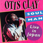 Otis Clay - Soul Man: Live In Japan