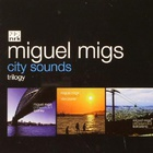 Miguel Migs - City Sounds Trilogy