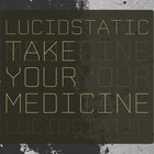 Lucidstatic - Take Your Medicine