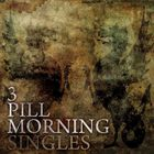 3 Pill Morning - Singles (EP)