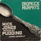 Dropkick Murphys - Mick Jones Nicked My Pudding