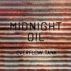 Midnight Oil - Overflow Tank CD4