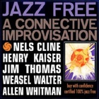 Nels Cline - Jazz Free: A Connective Improvisation (With Henry Kaiser & Jim Thomas)
