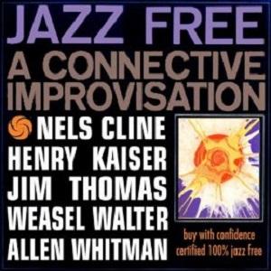 Jazz Free: A Connective Improvisation (With Henry Kaiser & Jim Thomas)