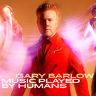 Gary Barlow - Music Played By Humans: Deluxe