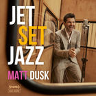 Matt Dusk - Jet Set Jazz