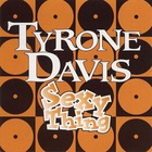 Tyrone Davis - Sexy Thing
