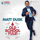 Matt Dusk - Old School Yule! (Deluxe Edition)