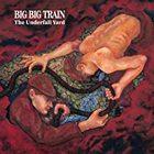 Big Big Train - Underfall Yard