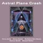 Astral Plane Crash (With Bob Moses, Vinny Golia, Damon Smith, Weasel Walter)