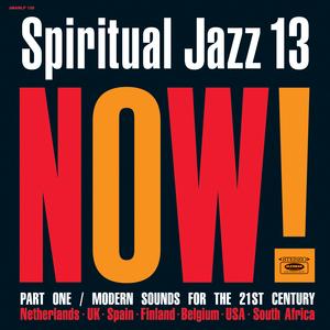 Spiritual Jazz 13: Now! Pt. 1